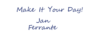 Make It Your Day, Jan Ferrante