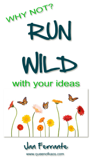 Why Not Run Wild With Your Ideas?