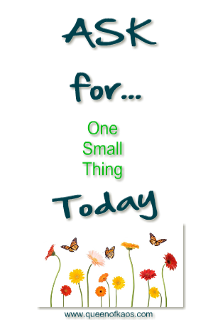 Ask For One Small Thing Today