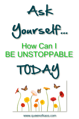 Ask Yourself - How Can I Be Unstoppable TODAY?
